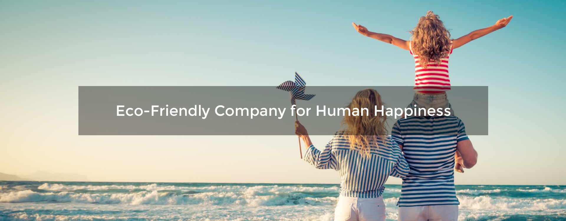 Eco-Friendly Company for Human Happiness